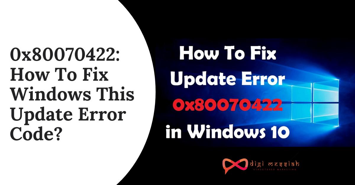 0x80070422_ How To Fix Windows This Update Error Code_