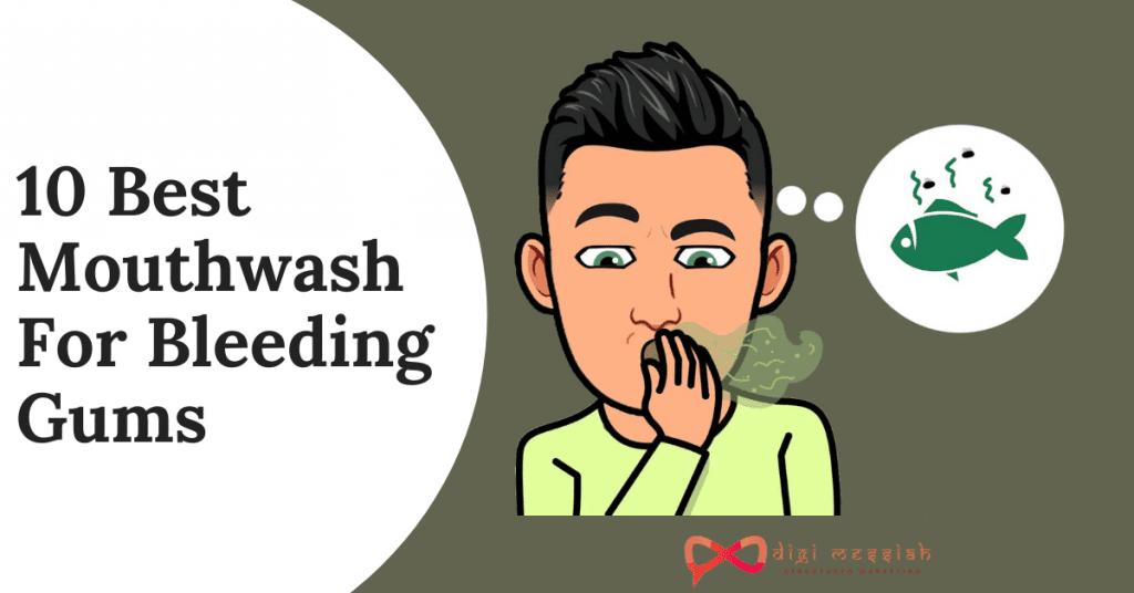 10 Best Mouthwash For Bleeding Gums