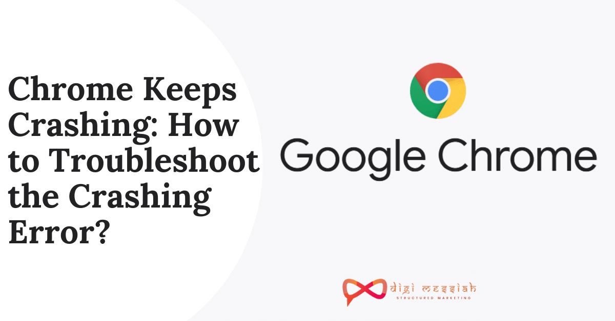 Chrome Keeps Crashing How to Troubleshoot the Crashing Error