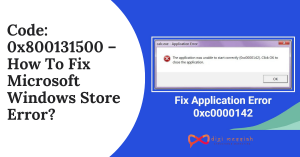 Code_ 0x800131500 – How To Fix Microsoft Windows Store Error_