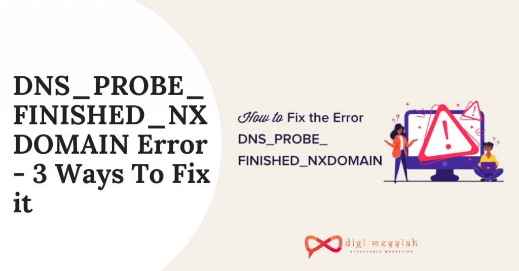 DNS_PROBE_FINISHED_NXDOMAIN Error - 3 Ways To Fix it