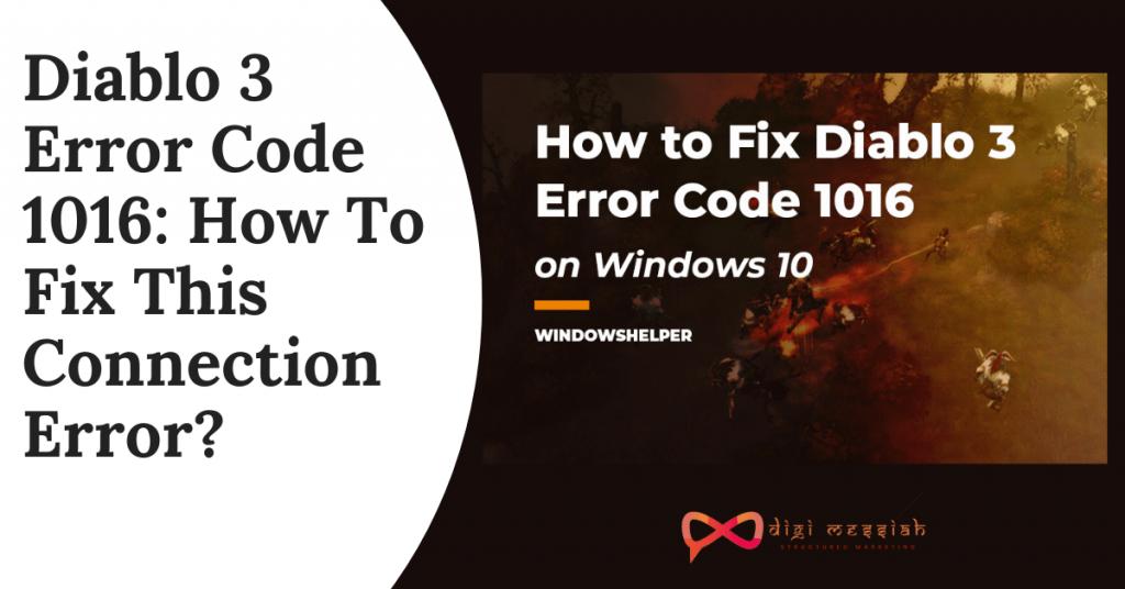 Diablo 3 Error Code 1016_ How To Fix This Connection Error_