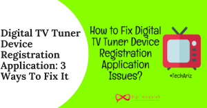 Digital TV Tuner Device Registration Application 3 Ways To Fix It