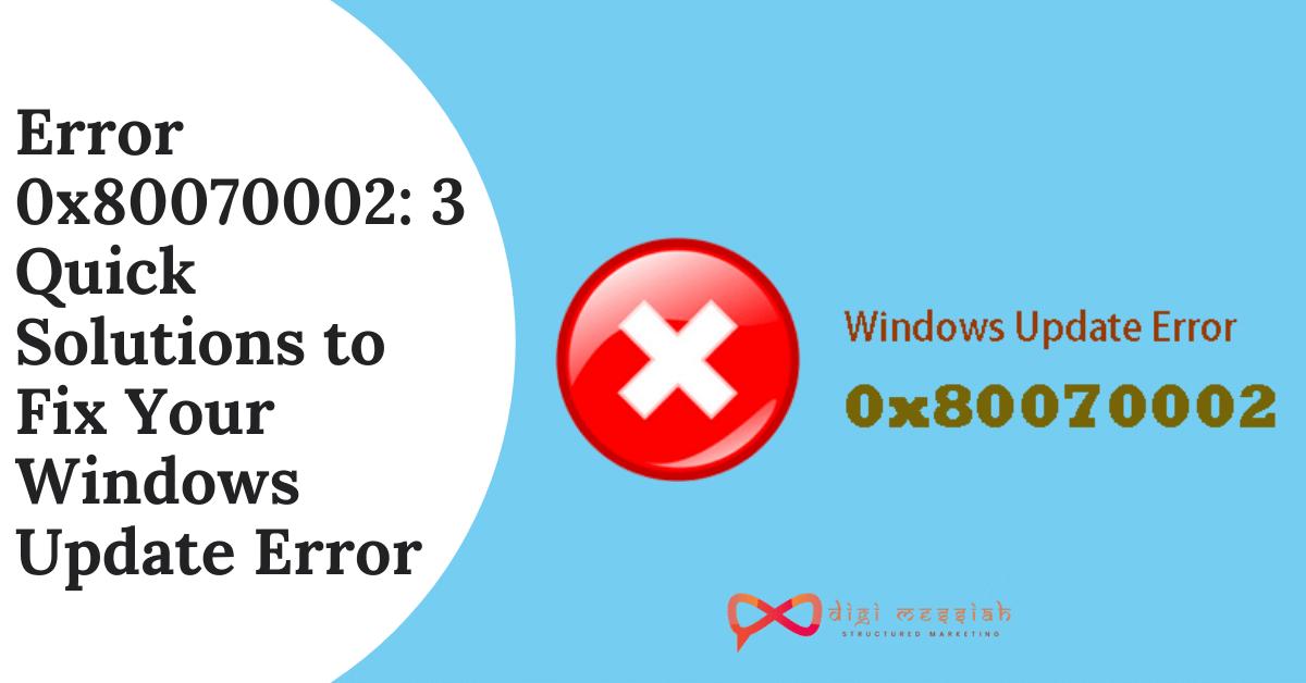 Error 0x80070002 3 Quick Solutions to Fix Your Windows Update Error