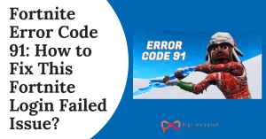 Fortnite Error Code 91_ How to Fix This Fortnite Login Failed Issue_