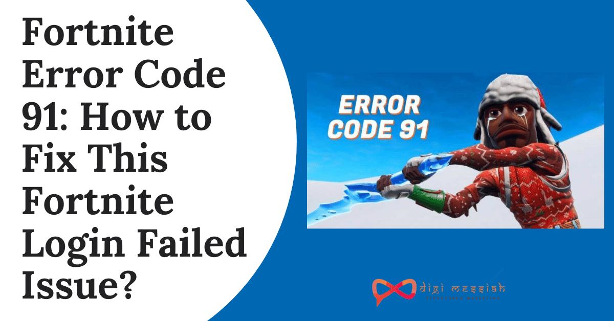 Error 91 Fortnite Fortnite Error Code 91 Solved Fortnite Login Failed Issue In 4 Methods