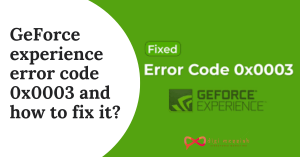 GeForce experience error code 0x0003 and how to fix it