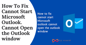 How To Fix Cannot Start Microsoft Outlook. Cannot Open the Outlook window