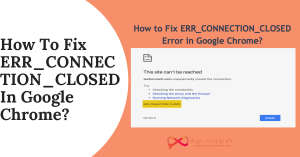 How To Fix ERR_CONNECTION_CLOSED In Google Chrome_