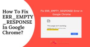 How To Fix ERR_EMPTY_RESPONSE In Google Chrome_