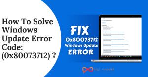 How To Solve Windows Update Error Code (0x80073712)