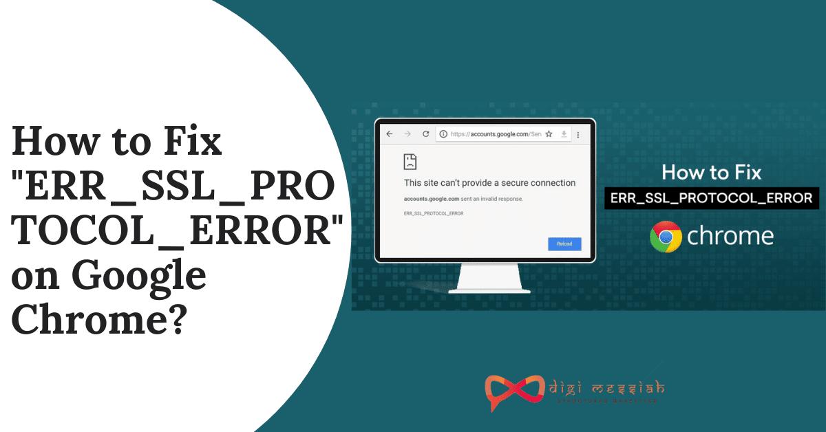 How to Fix ERR_SSL_PROTOCOL_ERROR on Google Chrome