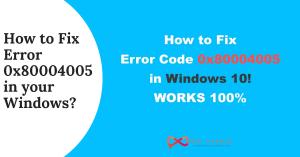 How to Fix Error 0x80004005 in your Windows