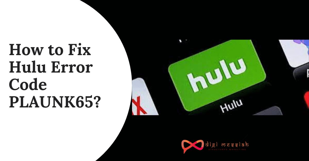 How to Fix Hulu Error Code PLAUNK65