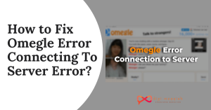 How to Fix Omegle Error Connecting To Server Error_