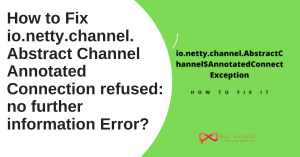How to Fix io.netty.channel. Abstract Channel Annotated Connection refused_ no further information Error_