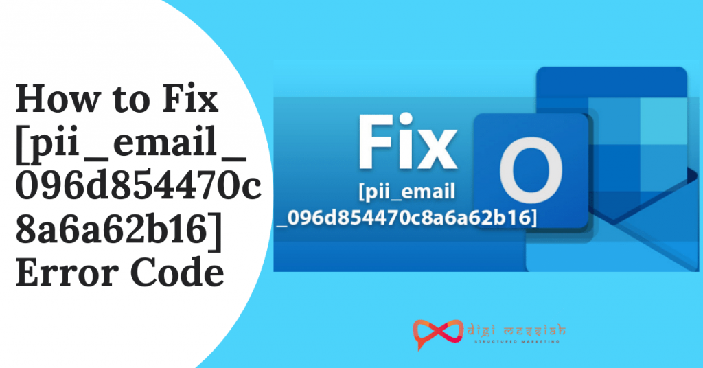 How to Fix [pii_email_096d854470c8a6a62b16] Error Code