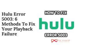Hulu Error 5003 6 Methods To Fix Your Playback Failure