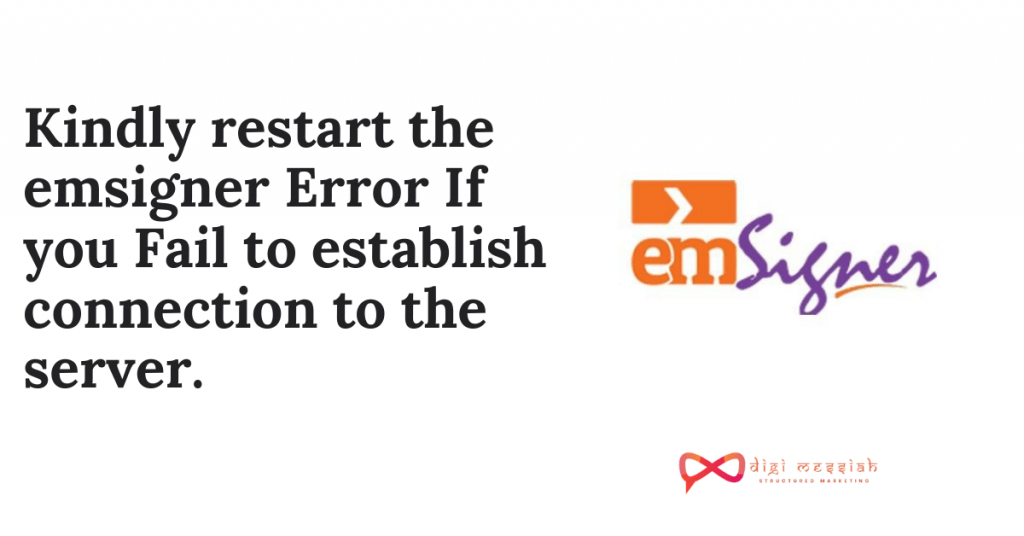 Kindly restart the emsigner Error If you Fail to establish connection to the server.