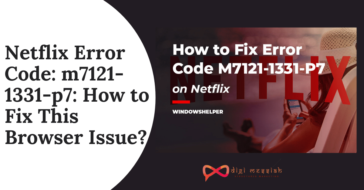 Netflix Error Code m7121-1331-p7 How to Fix This Browser Issue