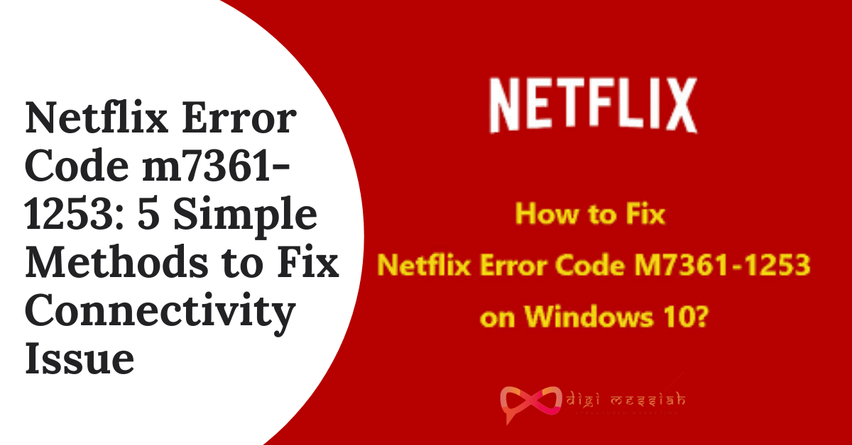 Netflix Error Code m7361-1253 5 Simple Methods to Fix Connectivity Issue