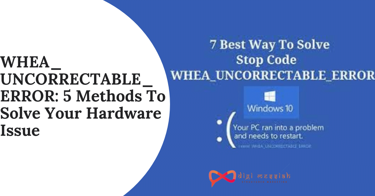 WHEA_UNCORRECTABLE_ERROR 5 Methods To Solve Your Hardware Issue