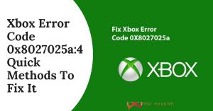 Xbox Error Code 0x8027025a_4 Quick Methods To Fix It